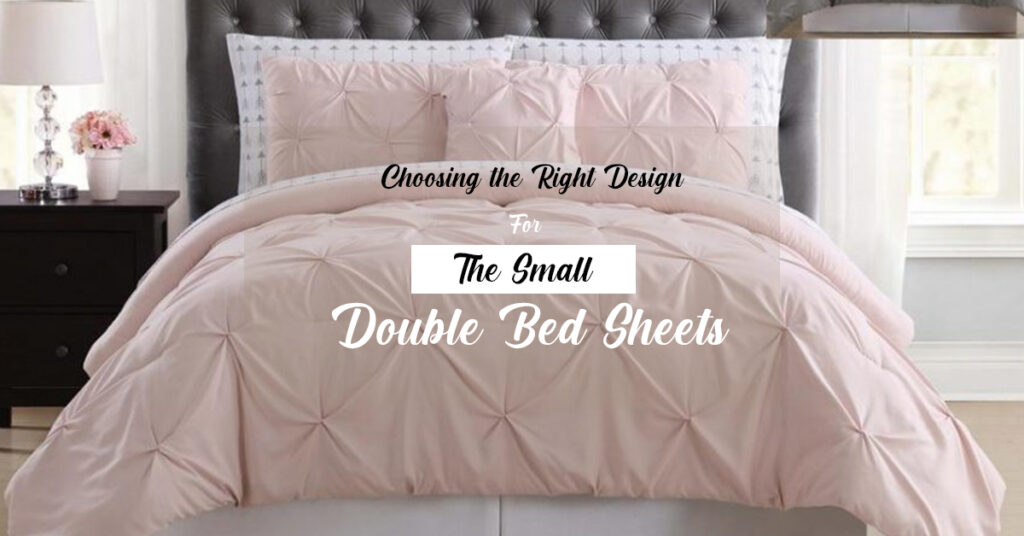 Choosing the Right Design for the Small Double Bed Sheets